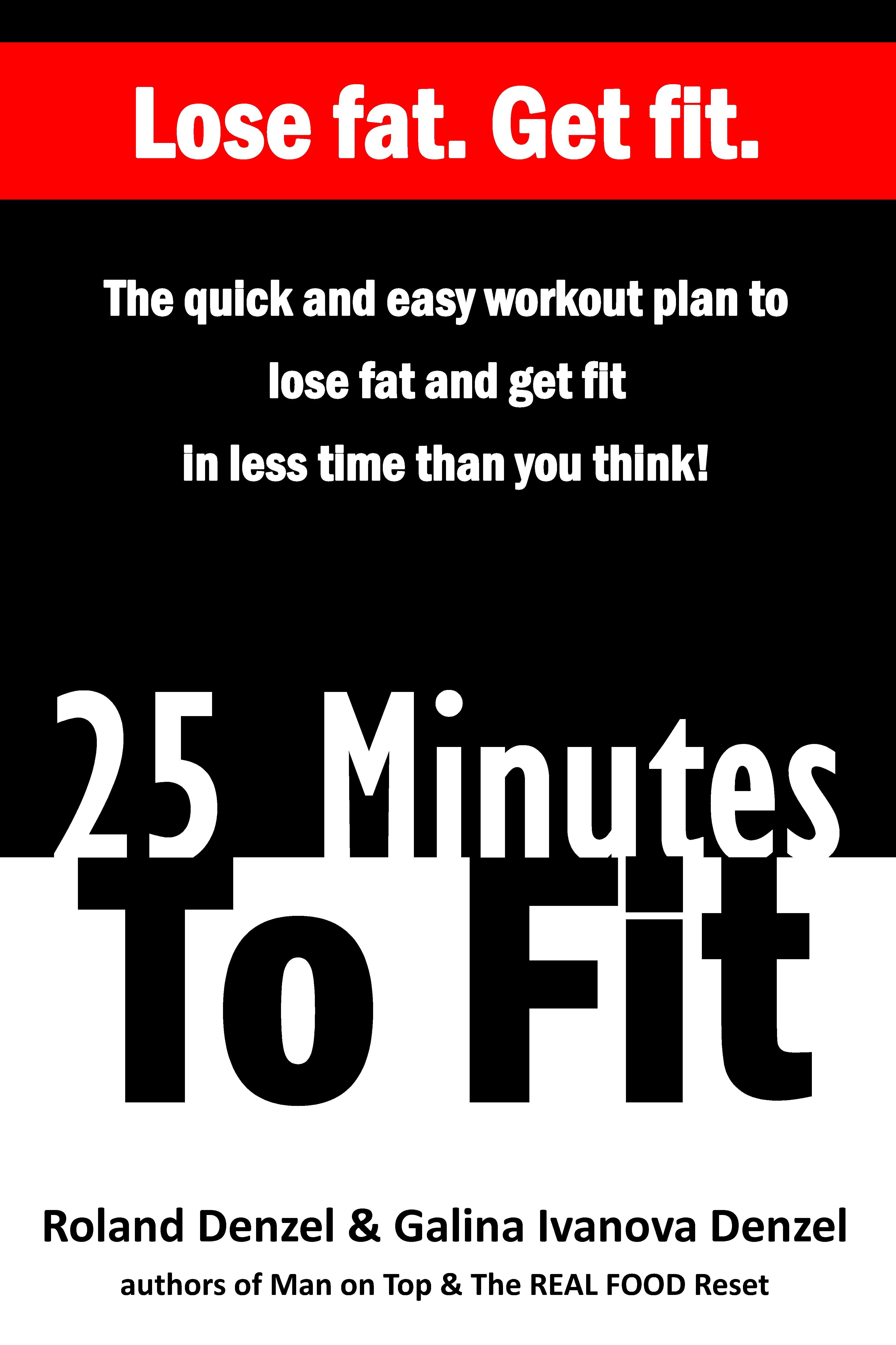 25 Minutes to Fit – The Quick & Sweaty Workout Plan to Get Lean in Less Time Than You Think!