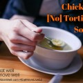 Chicken No Tortilla Soup Recipe
