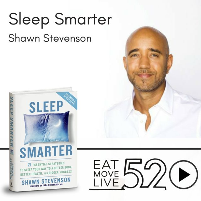 Shawn Stevenson Podcast Episode EatMoveLive52 Sleep Smarter