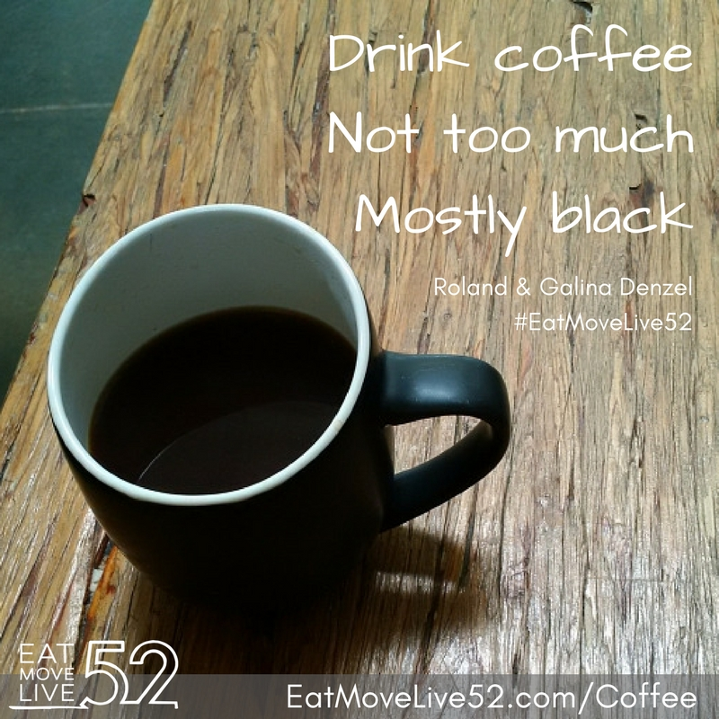"Drink coffee, Not too much, Mostly black"" - Coffee is healthy"