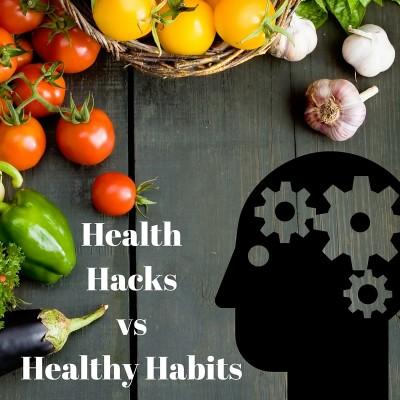 Health HacksvsHealthy Habits