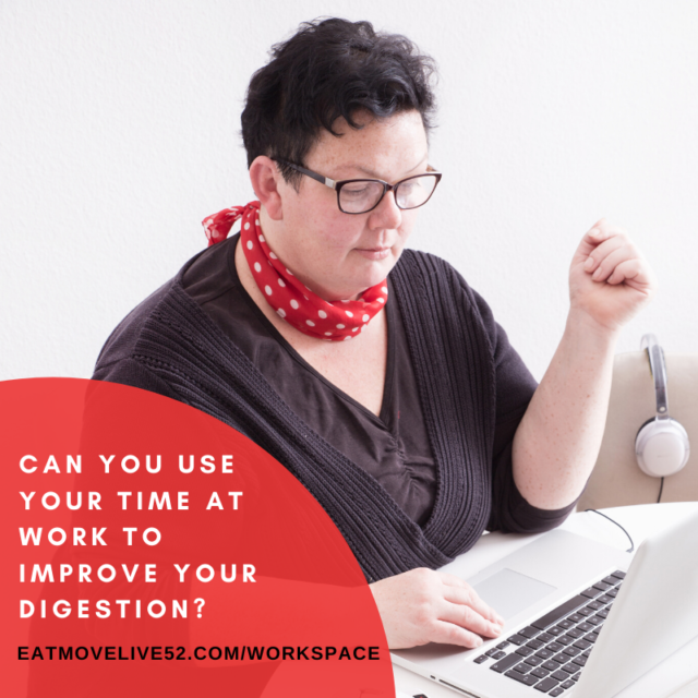 Can you use time at work to improve your digestion?