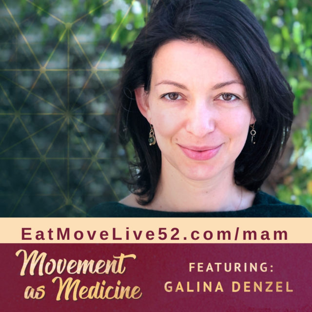 Movement as Medicine with Galina Denzel and Michelle Bouvier