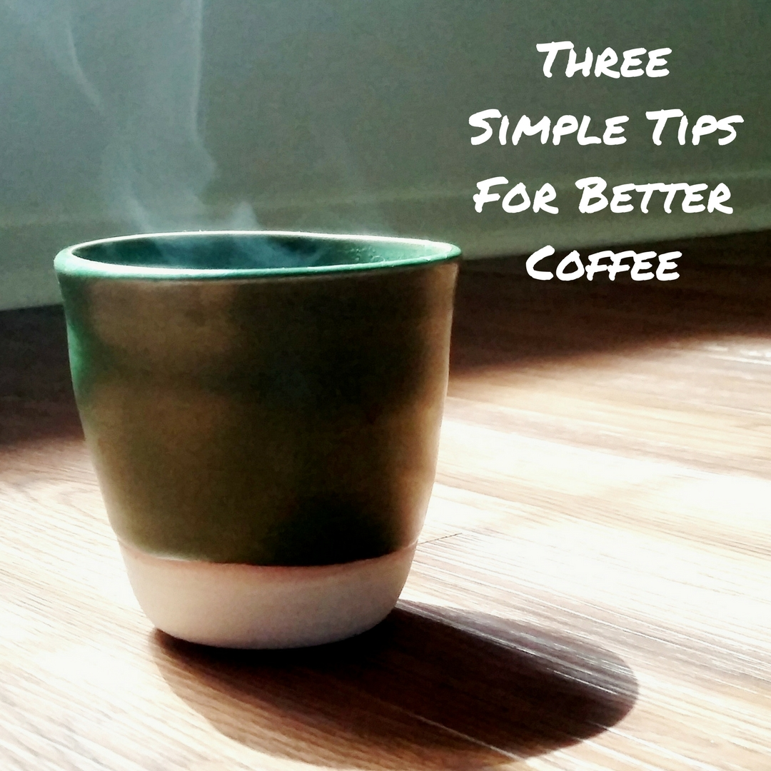 three simple tips for better coffee